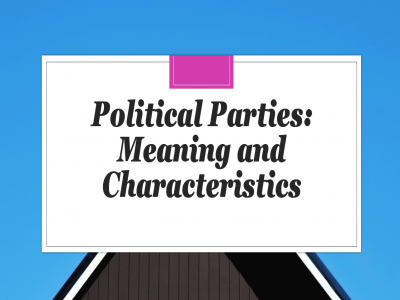 meaning-and-characteristics-of-political-parties