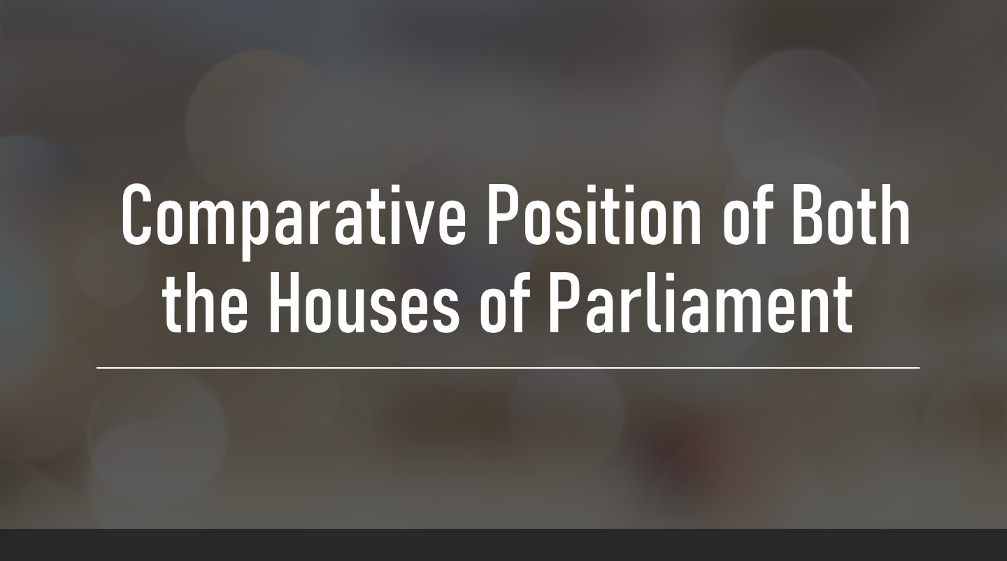 comparative-position-of-both-the-houses-of-parliament